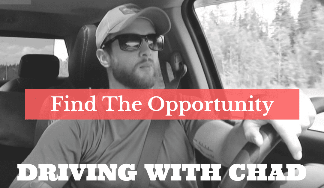 Driving with Chad: Find The Opportunity In Disaster