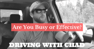 Driving with Chad: Why Being Too Busy Is Keeping You Broke