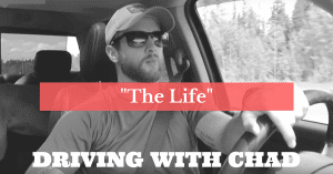 "Driving with Chad: Redefining ""The Life"""