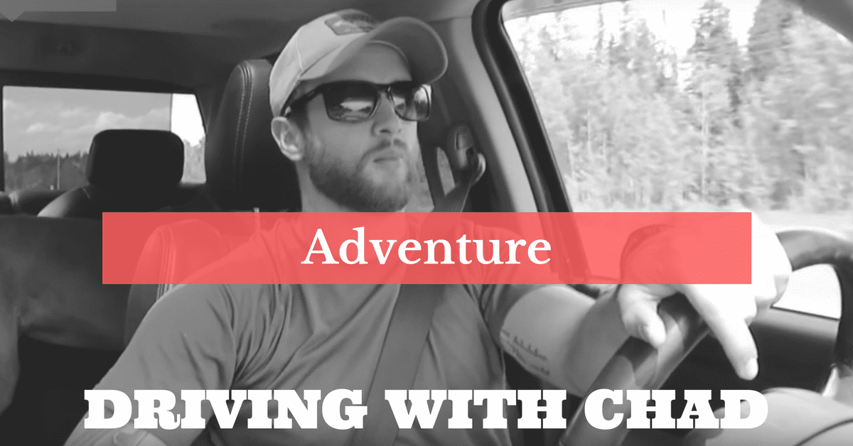 DRIVING WITH CHAD: GO SOMEWHERE YOU'VE NEVER BEEN