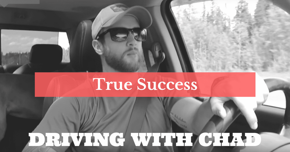 DRIVING WITH CHAD: DO YOU WANT TRUE SUCCESS OR JUST POPULARITY?