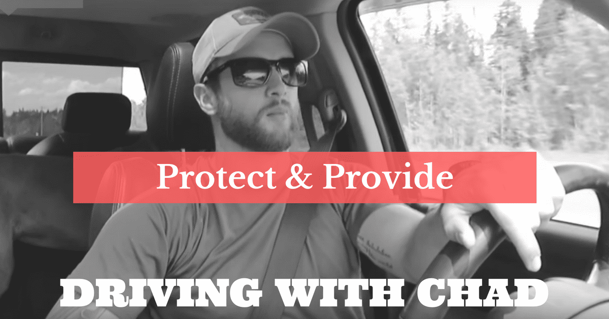 DRIVING WITH CHAD: A MAN MUST PROTECT AND PROVIDE