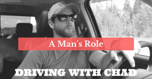 DRIVING WITH CHAD: HOW TO BE A MAN
